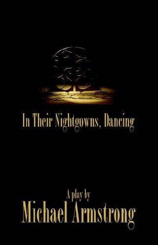 In Their Nightgowns, Dancing by Michael Armstrong