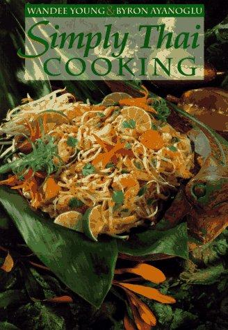 Simply Thai Cooking by Wandee Young, Byron Ayanoglu