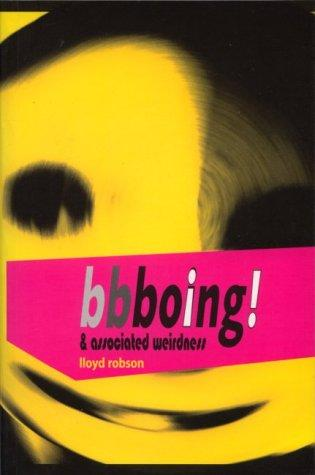 Bbboing! & associated weirdness, or, Somebody stole my Ritalin by Lloyd Robson
