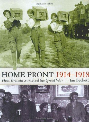 The Home Front, 1914-1918 by Ian F.W. Beckett