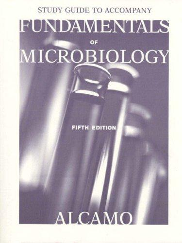 Study Guide to Accompany Fundamentals of Microbiology by I. Edward Alcamo