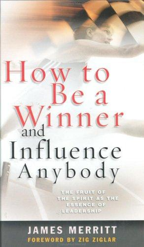 How to be a winner and influence anybody by James Gregory Merritt