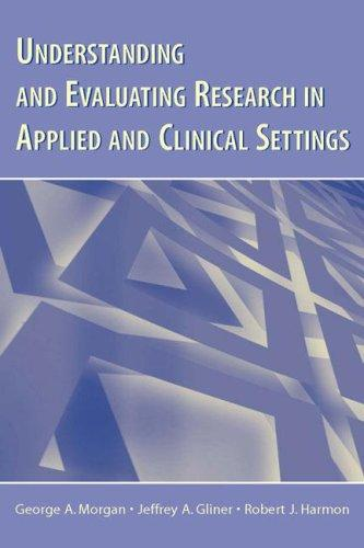 Understanding And Evaluating Research in Applied Clinical Settings