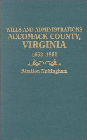 Wills and administrations, Accomack County, Virginia, 1663-1800 by Nottingham, Stratton.