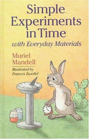 Simple experiments in time with everyday materials by Muriel Mandell