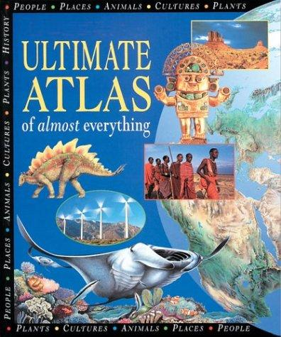 The Ultimate Atlas of Almost Everything by Steve Parker, Sally Morgan, Philip Steele