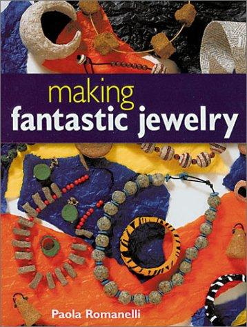 Making Fantastic Jewelry by Paola Romanelli