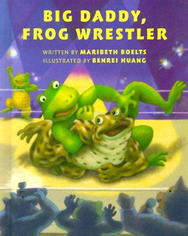 Big Daddy, frog wrestler by Maribeth Boelts