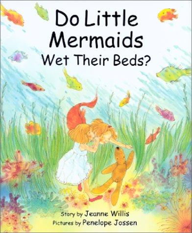 Do little mermaids wet their beds? by Jeanne Willis