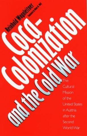 Coca-colonization and the Cold War by Reinhold Wagnleitner