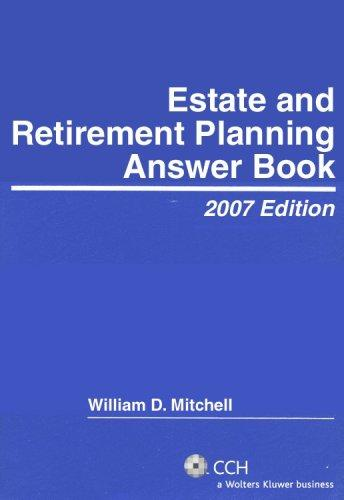 Estate and Retirement Planning Answer Book, 2007 Edition (Answer Books) by William D. Mitchell