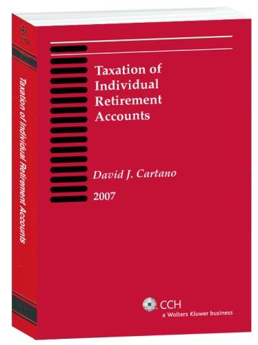 Taxation of Individual Retirement Accounts, 2007 by David J. Cartano