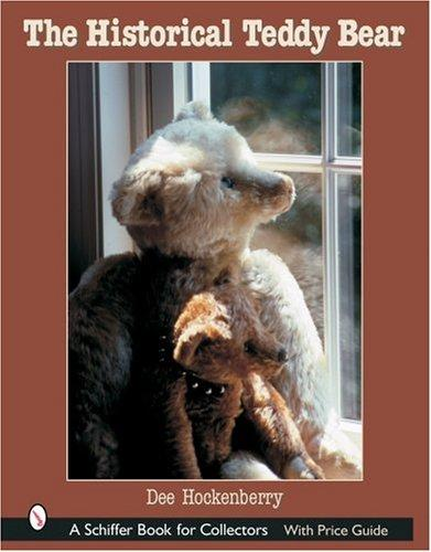 The Historical Teddy Bear (Schiffer Book for Collectors) by Dee Hockenberry