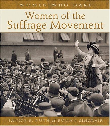 Women of the suffrage movement by Janice E. Ruth