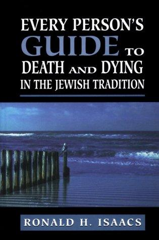 Every person's guide to death and dying in the Jewish tradition by Ronald H. Isaacs