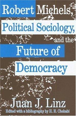 Robert Michels, Political Sociology and the Future of Democracy by Juan Linz