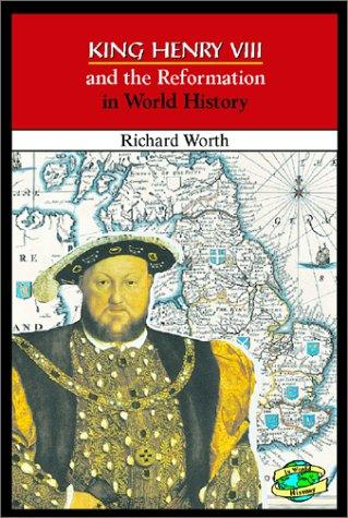 King Henry VIII and the Reformation in world history by Richard Worth