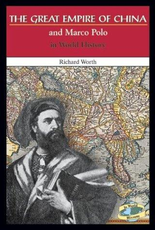 The Great Empire of China and Marco Polo in World History (In World History) by Richard Worth