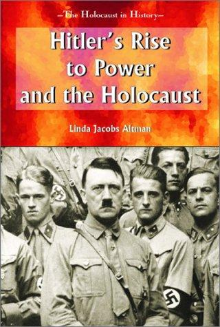 Hitler's Rise to Power and the Holocaust (Holocaust in History) by Linda Jacobs Altman