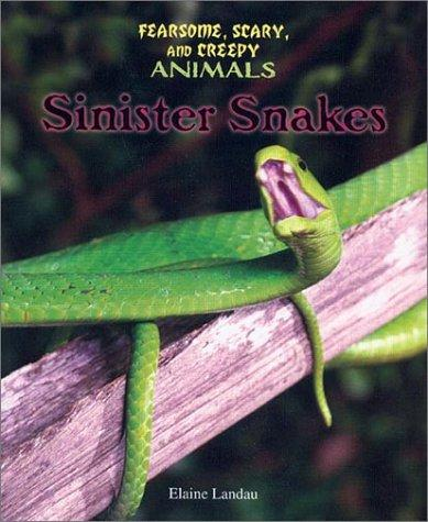 Sinister Snakes (Fearsome, Scary, and Creepy Animals) by Elaine Landau