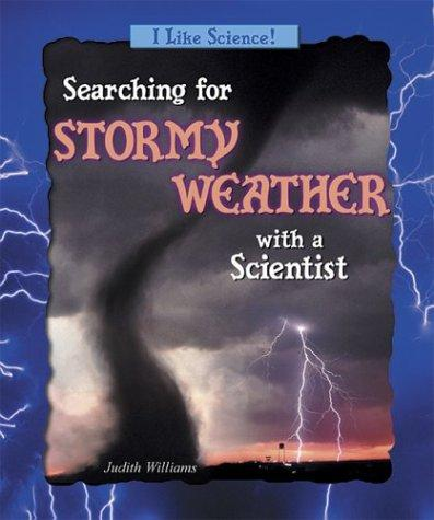 Searching for Stormy Weather With a Scientist (I Like Science) by