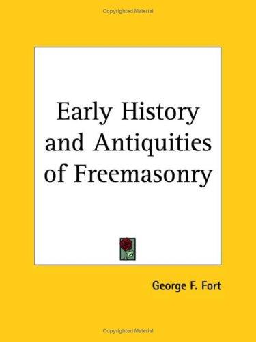 Early History and Antiquities of Freemasonry by George F. Fort