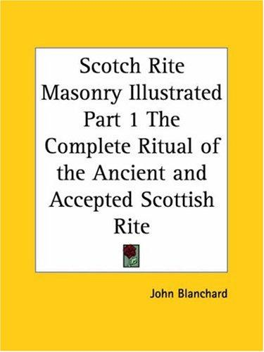 Scotch Rite Masonry Illustrated, Part 1 by John Blanchard