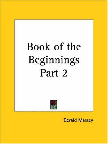 Book of the Beginnings, Part 2 by Gerald Massey