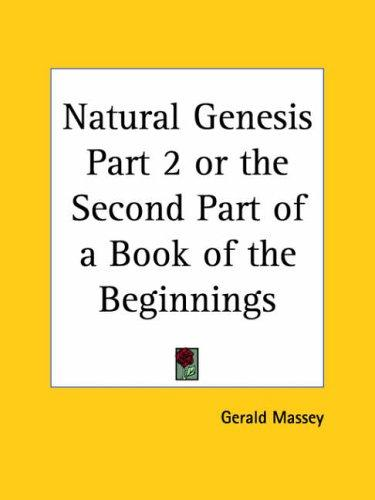 Natural Genesis, Part 2, or the Second Part of a Book of the Beginnings by Gerald Massey