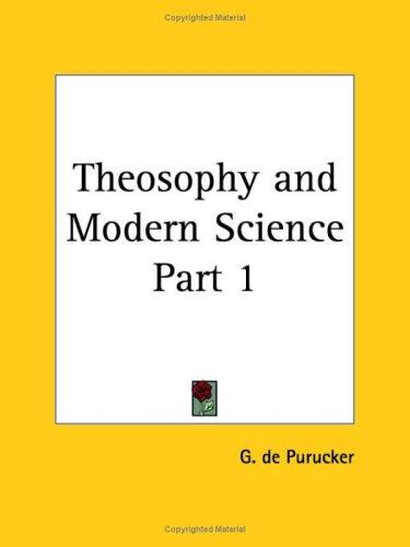 Theosophy and Modern Science, Part 1 by G. De Purucker