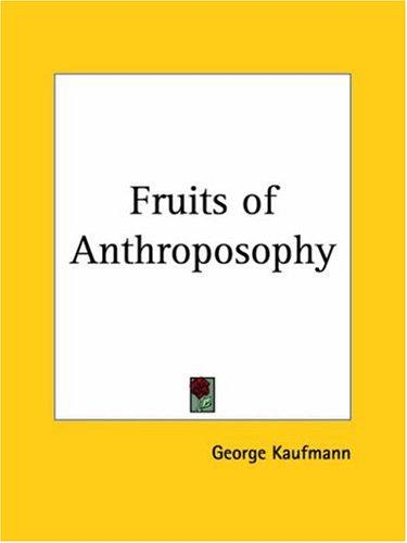 The Fruits Of Anthroposophy by George Kaufmann