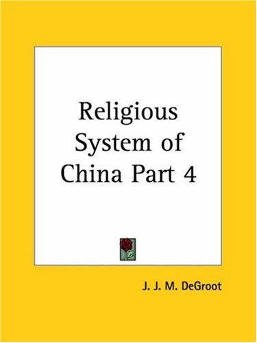 Religious System of China, Part 4 by J. J. M., Ph.D. Degroot