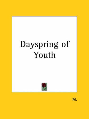 Dayspring of Youth by M.