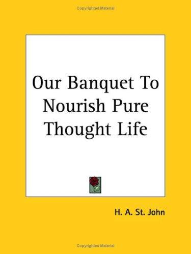 Our Banquet to Nourish Pure Thought Life by H. A. St John