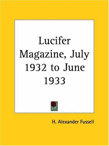 Lucifer Magazine, July 1932 to June 1933 by H. Alexander Fussell