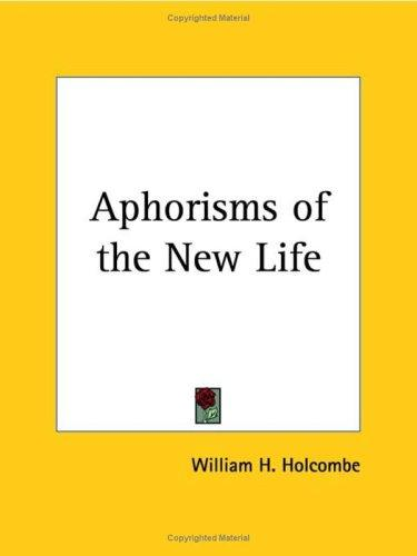 Aphorisms of the New Life by William H. Holcombe