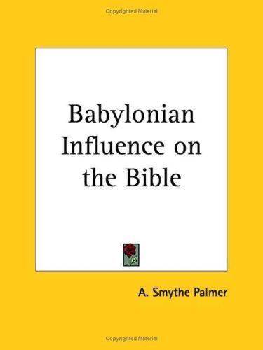 Babylonian Influence on the Bible by A. Smythe Palmer