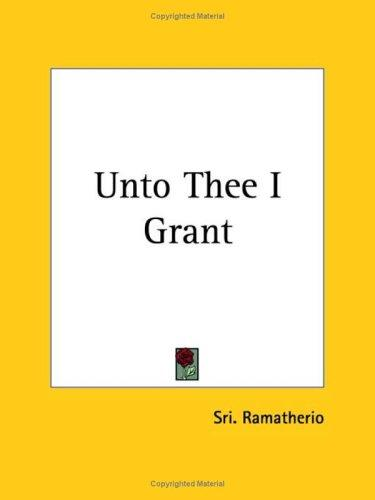 Unto Thee I Grant by Sri Ramatherio