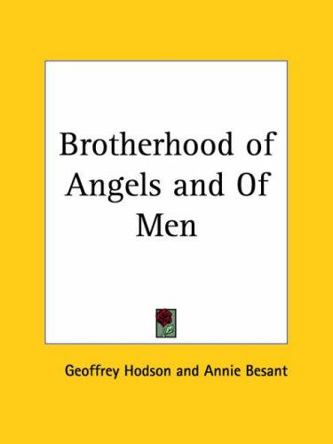 The brotherhood of angels and of men by Geoffrey Hodson