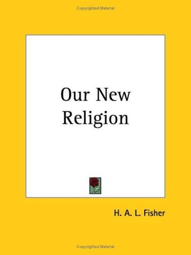 Our New Religion by Herbert A. Fisher