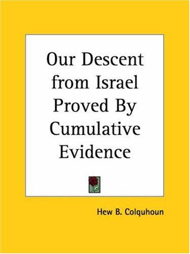 Our Descent from Israel Proved By Cumulative Evidence by Hew B. Colquhoun