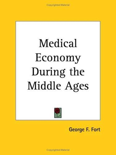 Medical economy during the Middle Ages by George F. Fort