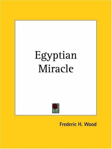 Egyptian Miracle by Frederic H. Wood