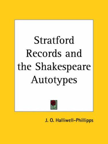 Stratford Records and the Shakespeare Autotypes by James Orchard Halliwell-Phillipps