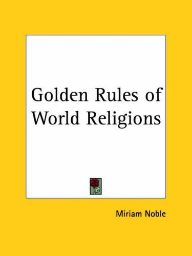 Golden Rules of World Religions by Miriam Noble