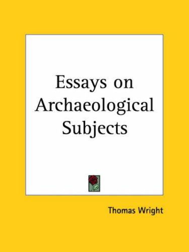 Essays on Archaeological Subjects by Thomas Wright