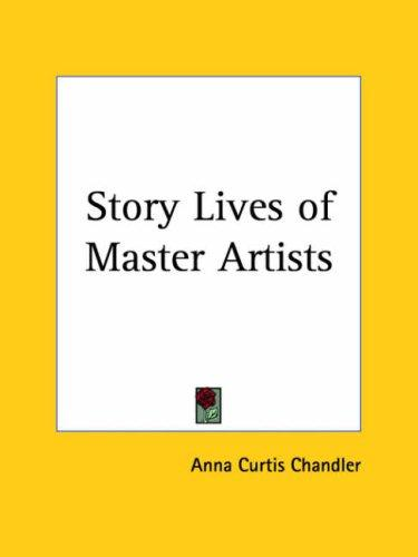 Story-lives of master artists by Anna Curtis Chandler