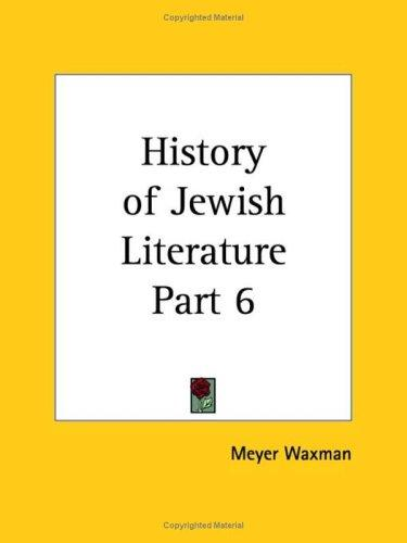 History of Jewish Literature, Part 6 by Meyer Waxman