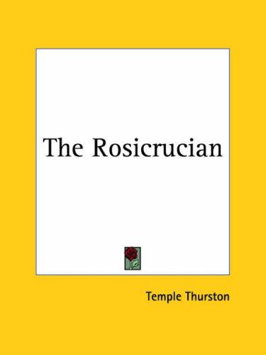 The Rosicrucian by Ernest Temple Thurston