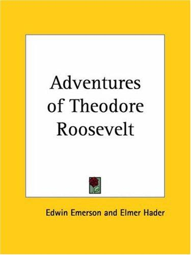 Adventures of Theodore Roosevelt by Edwin Emerson